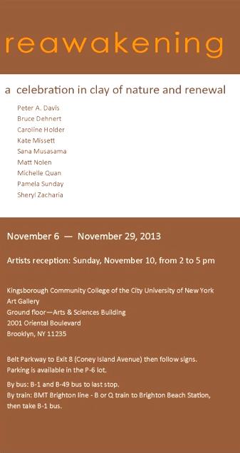 Reawakening, a celebration in clay of nature and renewal exhibit, Kingsborough Art Gallery, Kingsborough Community College of the City University of New York, November 6-29, 2013